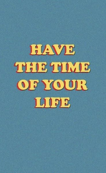 Cute Trendy Wallpapers Qotes Image Result For Have The Time Of Your Life Stickers