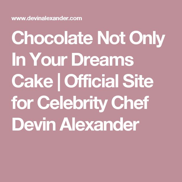Chocolate Not Only In Your Dreams Cake | Official Site for Celebrity Chef Devin Alexander