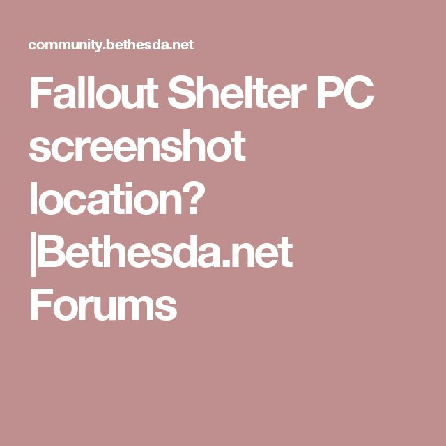 Fallout Shelter PC screenshot location? |Bethesda.net Forums