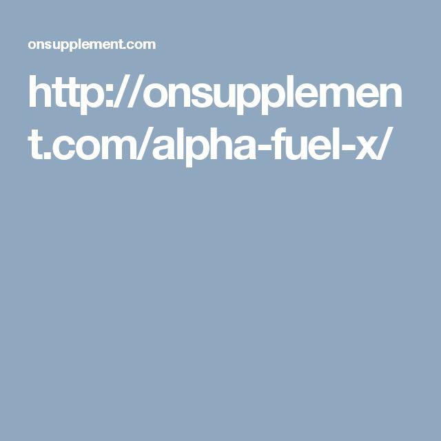 http://onsupplement.com/alpha-fuel-x/
