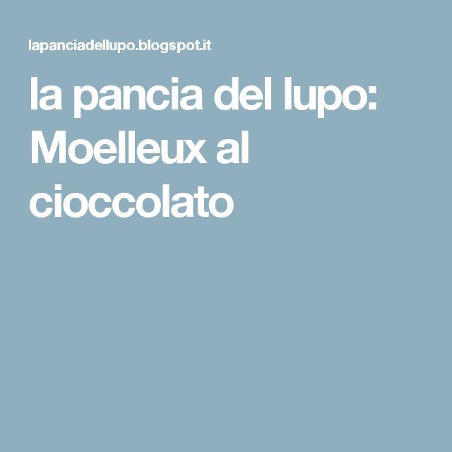 la pancia del lupo: Moelleux al cioccolato