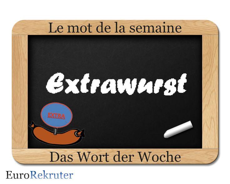 """L'""""Extrawurst"""", lit. """"saucisse supplémentaire"""" est un traitement de faveur accordé à une personne en particulier. On peut dire : « Il veut toujours avoir un Extrawust » pour dire que cette personne exige toujours d'avoir plus que les autres. Le terme existe déjà depuis le moyen âge, quand la saucisse était un mets de choix.  D'ailleurs, en Autriche c'est une sorte de saucisse spéciale épicée avec de l'ail."""