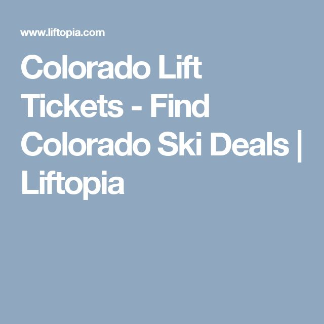 Colorado Lift Tickets - Find Colorado Ski Deals | Liftopia