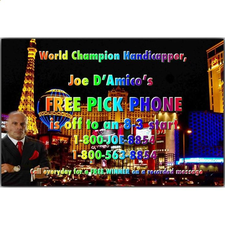 World Champion Sports Handicapper, Joe D'Amico's FREE PICK PHONE is off to an 8-3 start. Call toll free, everyday for a FREE WINNER on a recorded message. 1-800-563-8854 FREE. ‪#‎joedamico‬ ‪#‎freewinners‬ ‪#‎freepicks‬ ‪#‎football‬ ‪#‎nfl‬ ‪#‎nflwinners‬ ‪#‎lasvegas‬ ‪#‎sports‬ ‪#‎sportsbetting‬ ‪#‎sportshandicapping‬ ‪#‎mlb‬ ‪#‎winners‬ ‪#‎bets‬ ‪#‎betting‬ ‪#‎sportsbook‬ ‪#‎casino‬ ‪#‎tips‬ ‪#‎handicapping‬ #bets ‪#‎profit