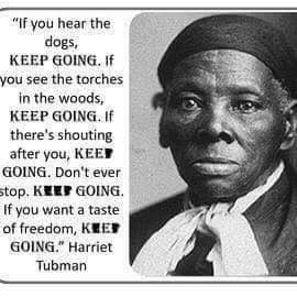 """If you want a taste of freedom, keep going"" - Harriet Tubman"