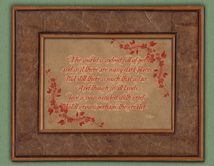 Tolkien Quote - Love Still Grows by mithrilandmathoms on Etsy https://www.etsy.com/listing/87559168/tolkien-quote-love-still-grows