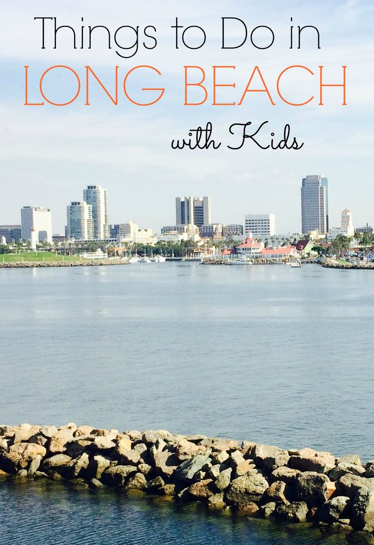 10 Things to Do in Long Beach with Kids - Kidventurous