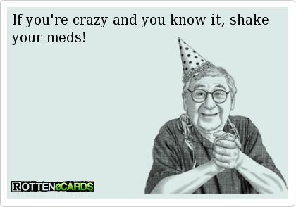 Humor: If you're crazy and you know it shake your meds!