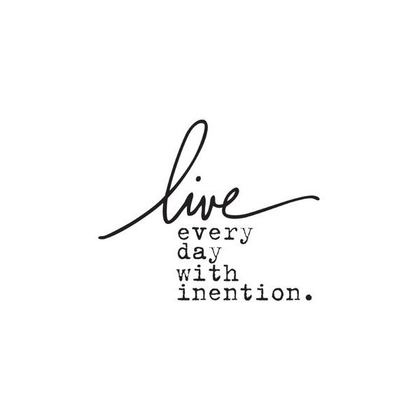 Live with intention.