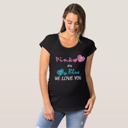 9654f8e6e39e6 Pink Or Blue We Love You Maternity T-Shirt - cyo customize create your own  #personalize diy