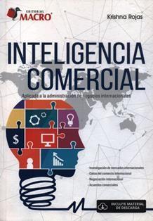 Inteligencia comercial : aplicada a la administración de negocios internacionales / Krishna Rojas.  HD 38.7 R77