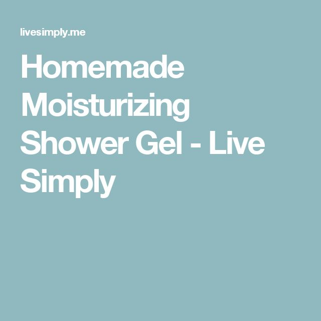 Homemade Moisturizing Shower Gel - Live Simply