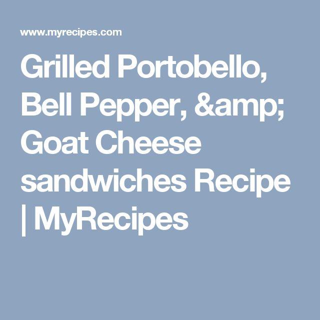 Grilled Portobello, Bell Pepper, & Goat Cheese sandwiches Recipe | MyRecipes