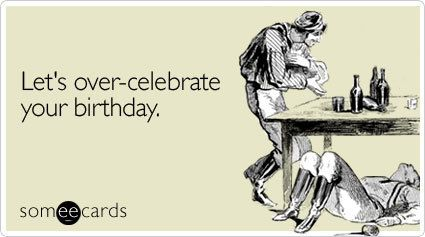someecards birthday Lets overcelebrate your birthday – Some E Cards Birthday