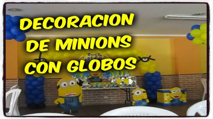 DECORACION CON GLOBOS MINIONS