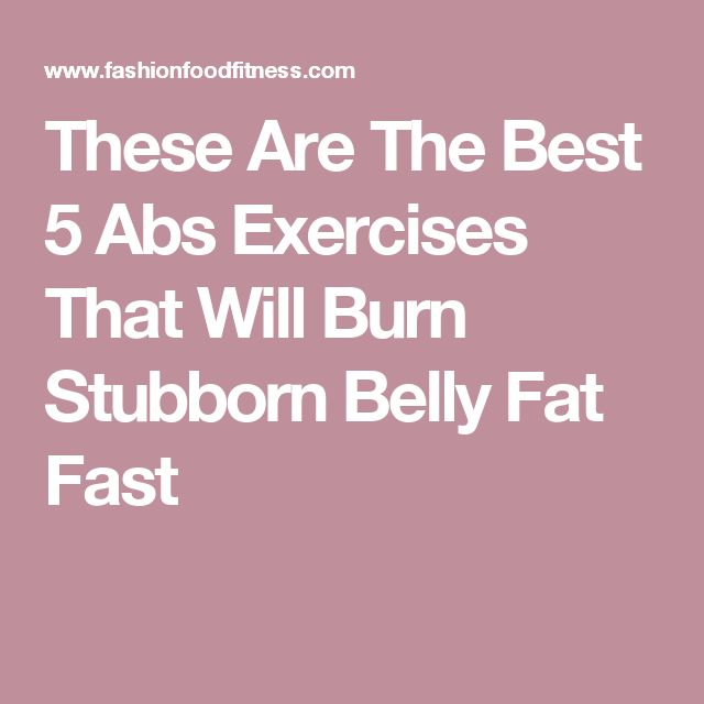 These Are The Best 5 Abs Exercises That Will Burn Stubborn Belly Fat Fast