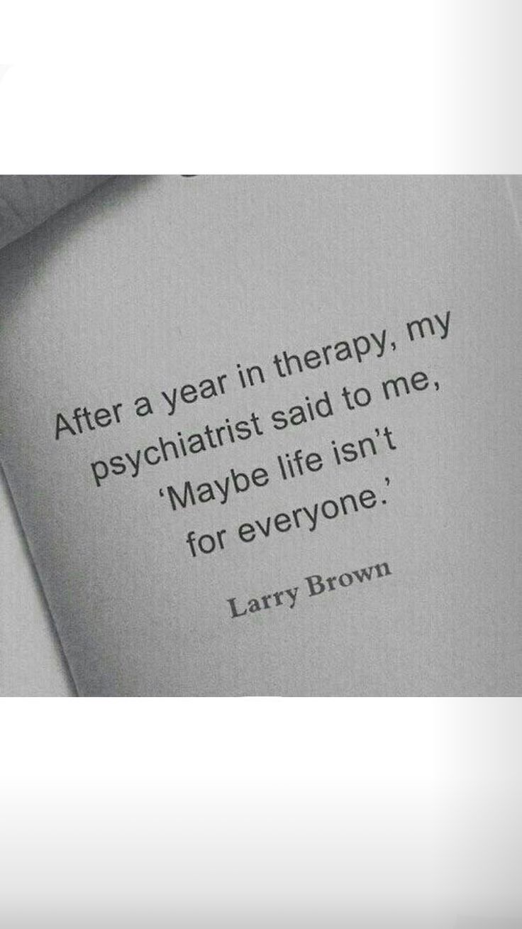 I never been to therapy lol... this makes me laugh... life isn't for everyone???