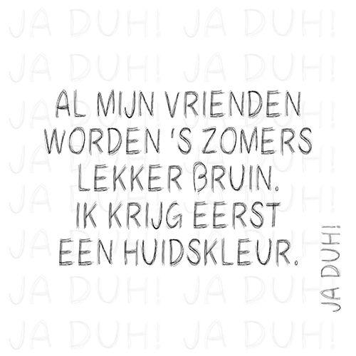 Huidskleur. Ja Duh! #humor #bruin #zomer #wit #verbranden #quote #tekst #spreukje