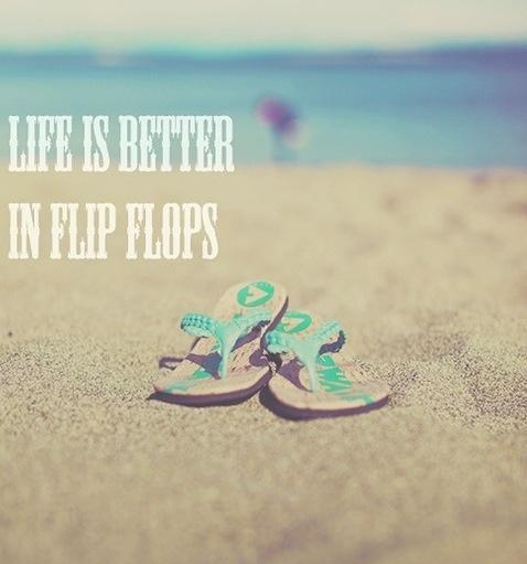 Life is better in flip flops ♥