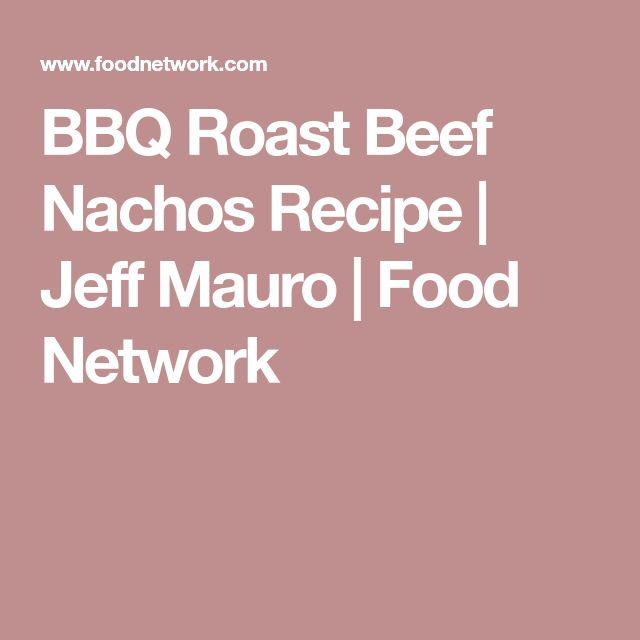 BBQ Roast Beef Nachos Recipe   Jeff Mauro   Food Network