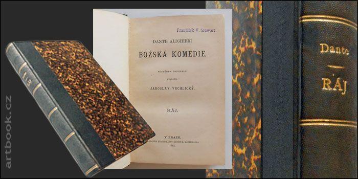 DANTE, ALIGHIERI: BOŽSKÁ KOMEDIE. RÁJ.   1. české vydání. - Přeložil Jaroslav Vrchlický. Praha, Alois R. Lauermann, 1882