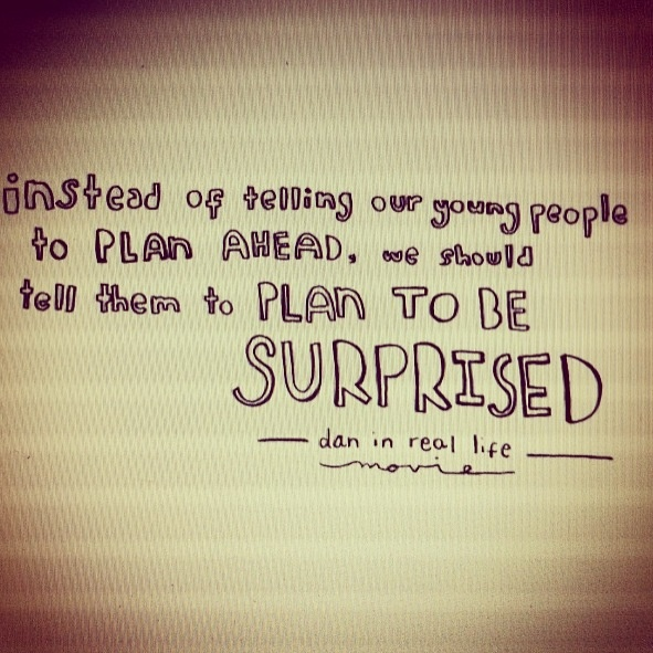 Plan to be Surprised. (Dan in Real Life)