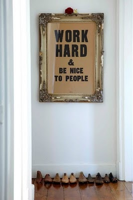 Great advice: Work Hard, Words Of Wisdom, Workhard, Work Motivation, Be Nice, Motivation Quotes, Front Doors, Life Mottos, The Offices