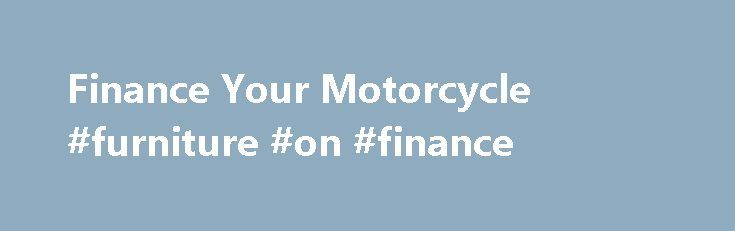 Finance Your Motorcycle #furniture #on #finance http://finance.remmont.com/finance-your-motorcycle-furniture-on-finance/  #harley davidson finance # Motorcycle financing Flexible rates, terms and financing options that let you finance your whole ride are available through Eaglemark Savings Bank, a subsidiary of Harley-Davidson Financial Services. Designed specifically for our Owners, our options may allow you to add Harley-Davidson® Genuine Parts Accessories, Harley-Davidson® MotorClothes®…