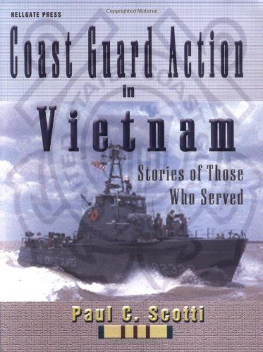 Coast Guard Action In Vietnam: Stories of Those Who Served by Paul C Scotti http://www.amazon.com/dp/1555715281/ref=cm_sw_r_pi_dp_xr--ub111G3DV