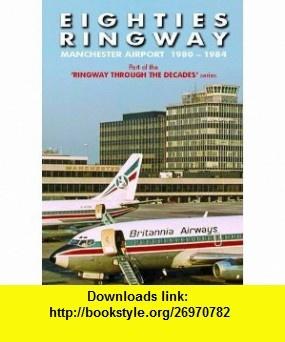Eighties Ringway 1980 - 1984 Manchester Airport (Ringway Through the Decades) (9780957082618) Mark Williams , ISBN-10: 0957082614  , ISBN-13: 978-0957082618 ,  , tutorials , pdf , ebook , torrent , downloads , rapidshare , filesonic , hotfile , megaupload , fileserve