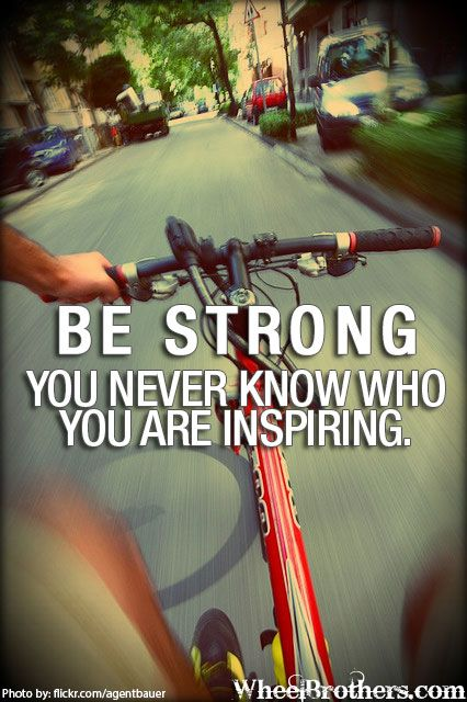 Be strong. You never know who are inspiring! #quote #motivation #inspirational http://www.wheelbrothers.com/