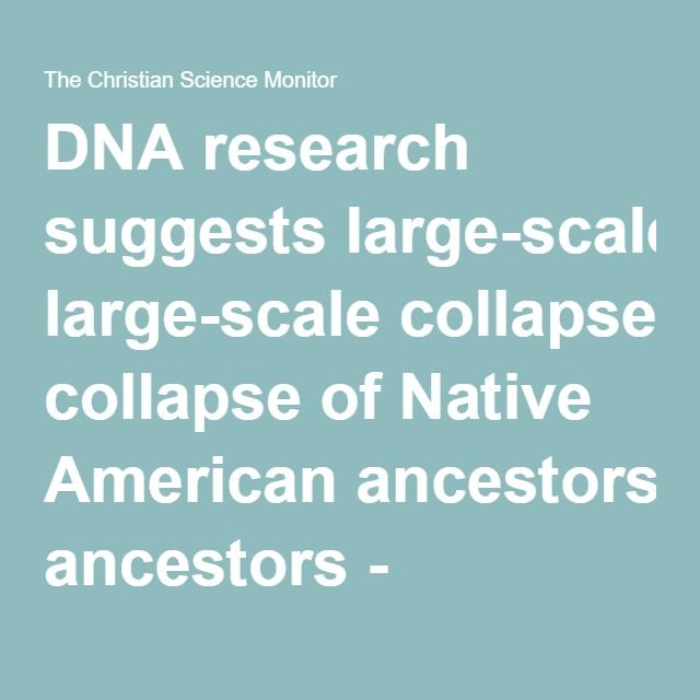 DNA research suggests large-scale collapse of Native American ancestors - CSMonitor.com