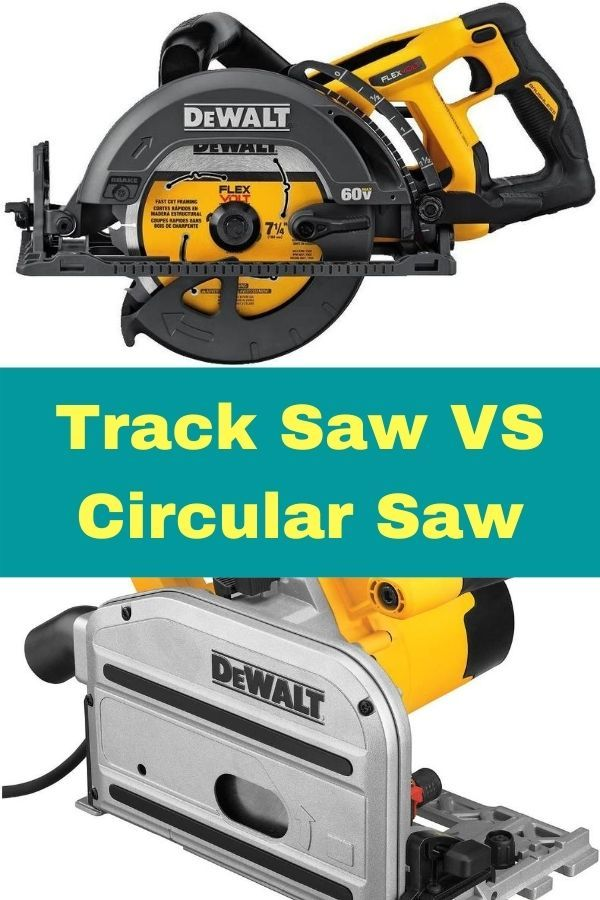 Track Saw Vs Circular Saw Choose Your Best Saw In 2020 Circular Saw Circular Saw