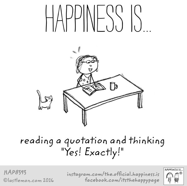 "Happiness Is...reading a quotation and thinking ""Yes! Exactly!"""