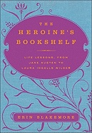 The Heroine's Bookshelf: life lessons from Jane Austen to Laura Ingalls Wilder.