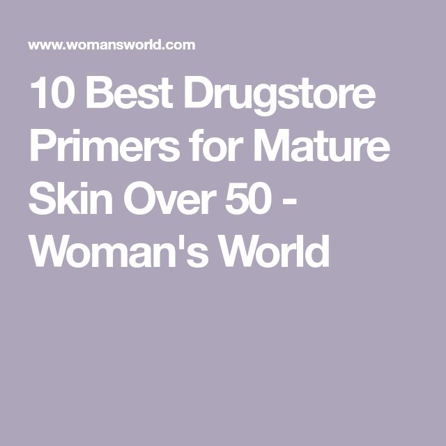 10 Best Drugstore Primers for Mature Skin That Will Help Your Makeup Stay All Day