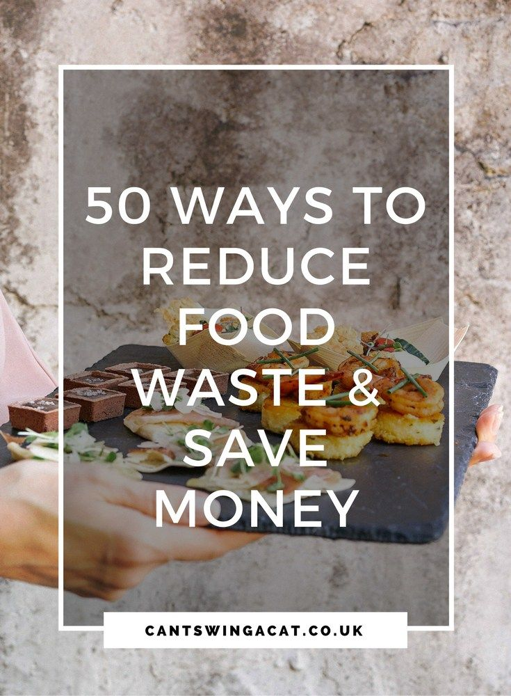 50 Easy Ways to Minimise Food Waste And Save Money | Save money while saving the planet with the help of these food waste slashing tips