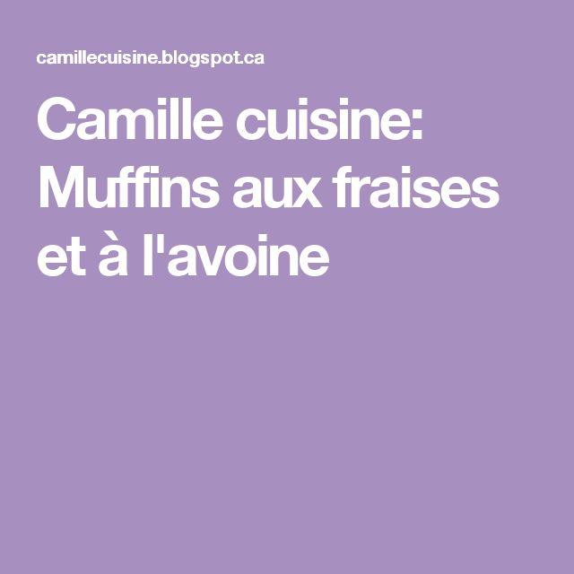 Camille cuisine: Muffins aux fraises et à l'avoine