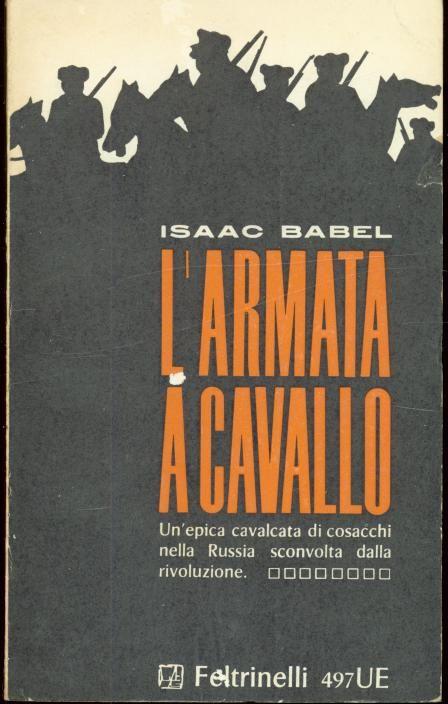 Isaac Babel L'armata a cavallo  1965 prima edizione nella collana, traduzione Ignazio Ambrogio, copertina Silvio Coppola, 16mo 153pp - Brossura , collana UE 497