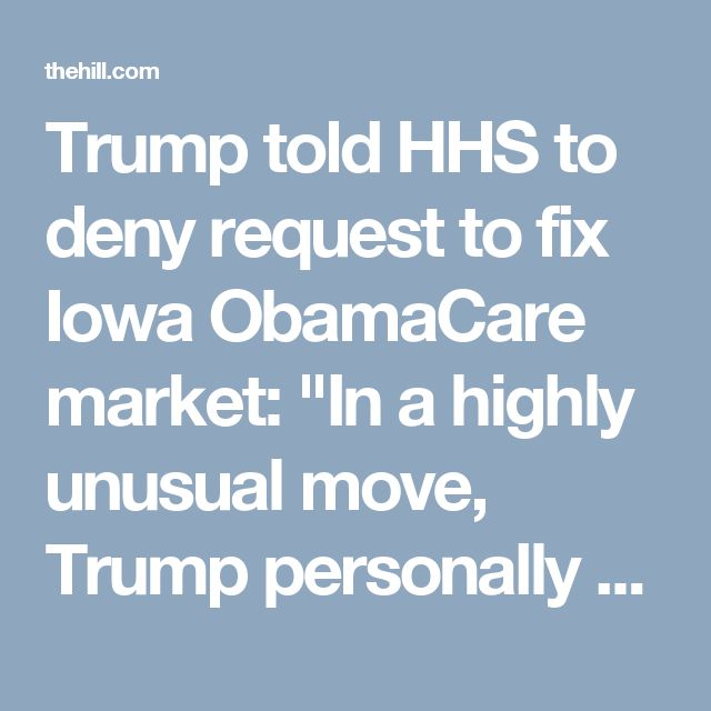 """Trump told HHS to deny request to fix Iowa ObamaCare market: """"In a highly unusual move, Trump personally told a top official in his Health Department to refuse a request from Iowa that would allow it to fix its ObamaCare market and keep thousands of Iowans from losing their health insurance.""""  #SABOTAGE 