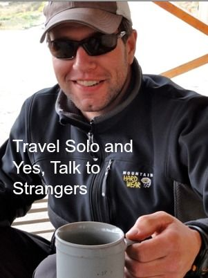 Travel Solo and Yes, Talk to Strangers http://solotravelerblog.com/travel-solo-talk-to-strangers/