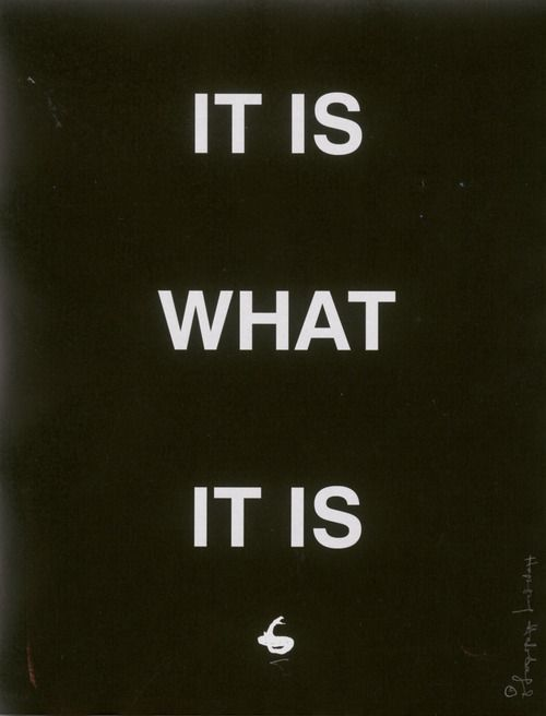 it is what it is..: Favorite Sayings, Life, Inspiration, Truth, Thought, Favorite Quotes