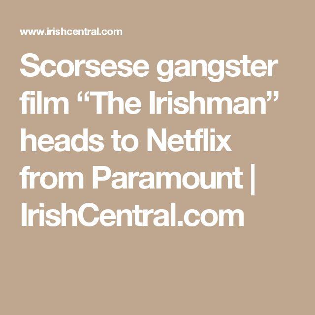"Scorsese gangster film ""The Irishman"" heads to Netflix from Paramount | IrishCentral.com"