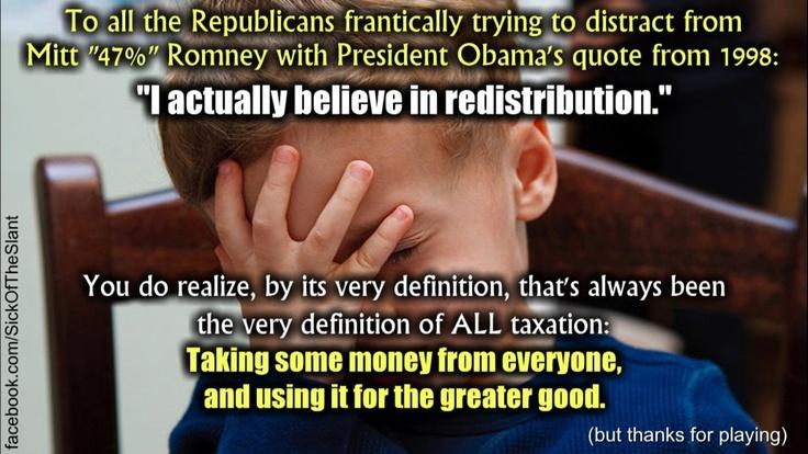 Taxes ARE redistribution.: Economic Level, Level Paying, Political Insanity, Election 2012, Liberal Feminist, Politics 2012 2015, Election Season, Common Sense