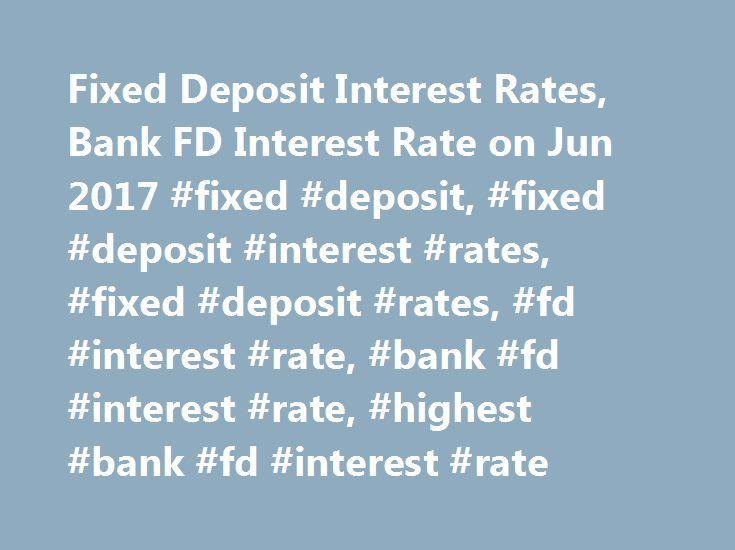 Fixed Deposit Interest Rates, Bank FD Interest Rate on Jun 2017 #fixed #deposit, #fixed #deposit #interest #rates, #fixed #deposit #rates, #fd #interest #rate, #bank #fd #interest #rate, #highest #bank #fd #interest #rate http://philippines.nef2.com/fixed-deposit-interest-rates-bank-fd-interest-rate-on-jun-2017-fixed-deposit-fixed-deposit-interest-rates-fixed-deposit-rates-fd-interest-rate-bank-fd-interest-rate-highest-ban/  # Home Bank FD Interest Rates Fixed Deposit (FD) Interest Rates…