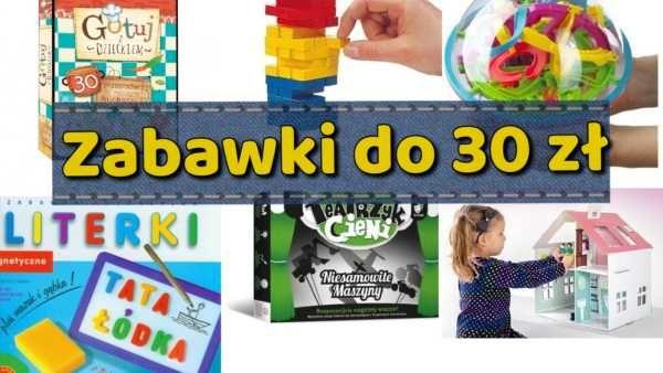 22 zabawki dla dzieci do 30 zł