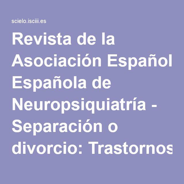 Revista de la Asociación Española de Neuropsiquiatría - Separación o divorcio: Trastornos psicológicos en los padres y los hijos