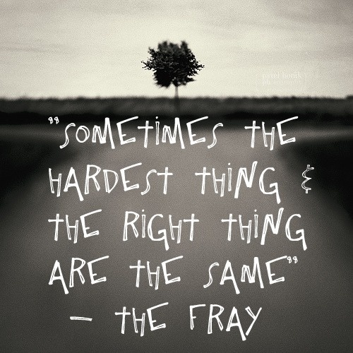 """""""All at Once,"""" The Fray lyrics. Sometimes the hardest thing and the right thing are the same."""