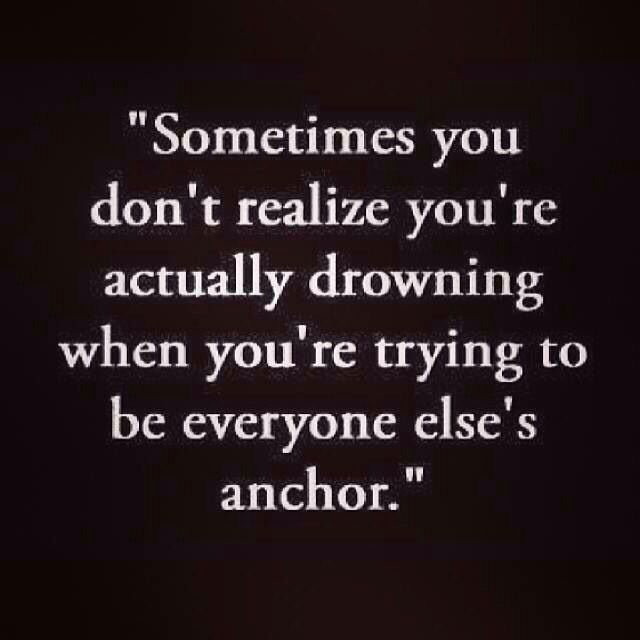 Are you drowning for someone? Would they choose to be your anchor?