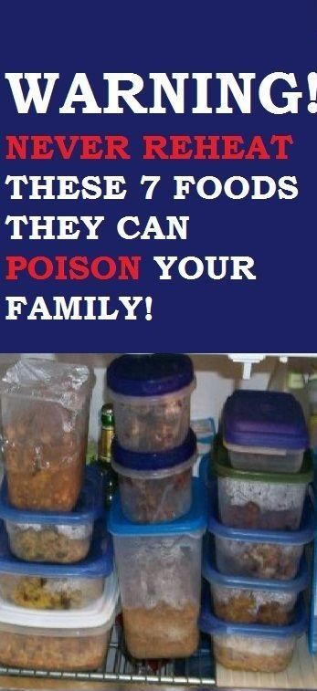 WARNING! NEVER REHEAT THESE 7 FOODS! THEY CAN POISON YOUR FAMILY !
